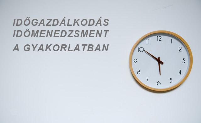 Időgazdálkodás időmenedzsment a gyakorlatban